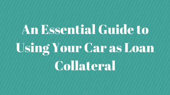 An Essential Guide to Using Your Car as Loan Collateral